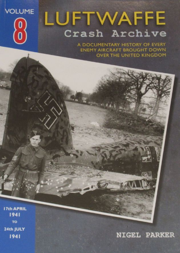 Luftwaffe Crash Archive - Volume 8 (17th April 1941 to 24th July 1941), by Nigel Parker